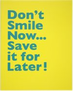 Don't Smile Now… Save it for Later!