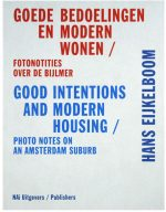 Goede Bodoelingen en Modern Wonen / Good Intentions and Modern Housing