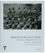 Arequipa en blanco y negro: El estudio de Arte Vargas Hnos 1912-1930
