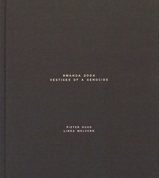 Rwanda 2004: Vestiges Of A Genocide by Pieter Hugo