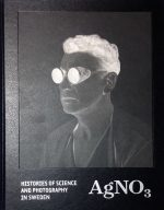 AgNO3: Histories of Science and Photography in Sweden