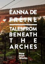 New Irish Works: Tales from Beneath the Arches