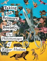 Taking the Scissors to Society: The Photomontages of Roger Hudson