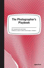 The Photographer's Playbook 307 Assignments and Ideas