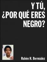Y tú, ¿por qué eres negro?