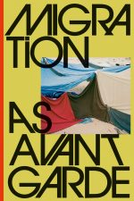 Migration as Avant Garde