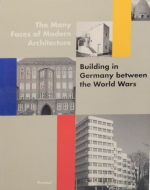 The Many Faces of Modern Architecture: Building in Germany between the World Wars