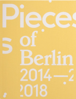 Pieces of Berlin 2014 – 2018