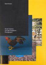 Seenthesis :Visual Literacy Through Singapore Photography
