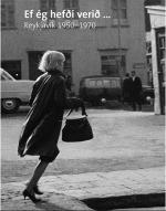 Ef ég hefdi verid … Reykjavic 1950-1970